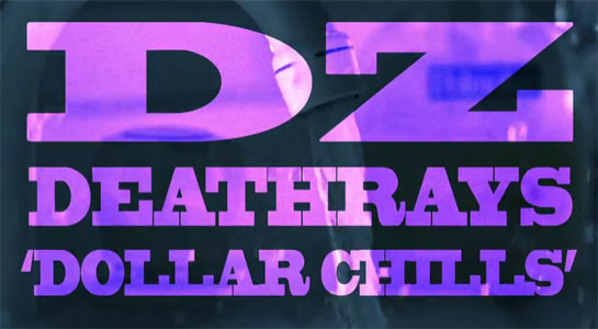 DZ Deathrays - Dollar Chills